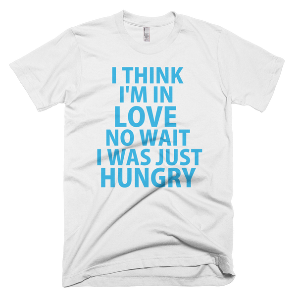 I Think I'm In Love No, Wait I Was Just Hungry (Blue Text) T-Shirt (White)