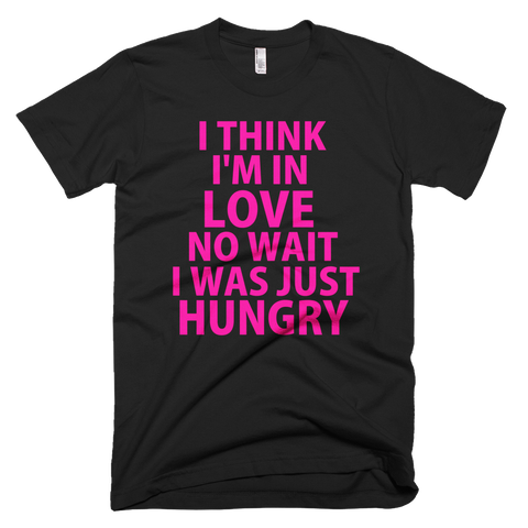 I Think I'm In Love No, Wait I Was Just Hungry (Neon Pink) T-Shirt (Black)