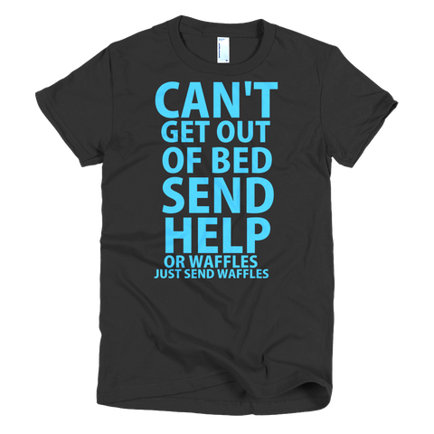 Can't Get Out Of Bed Please Send Help Womens T-Shirt - Black