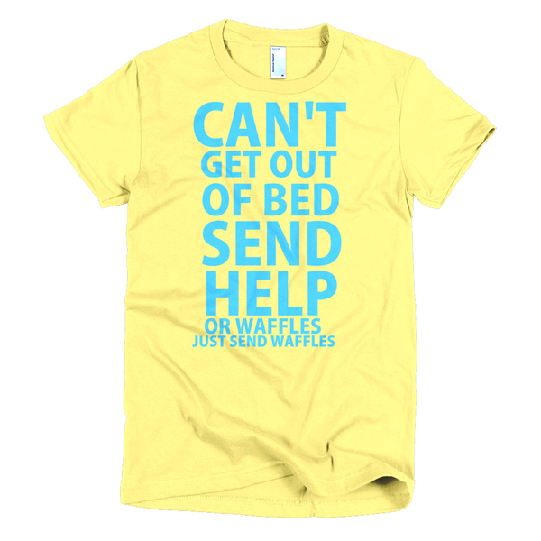 Can't Get Out Of Bed Please Send Help Womens T-Shirt - Yellow
