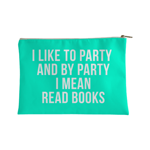 I Like To Party and By Party I Mean Read Book Accessory Bag