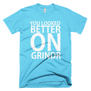 You Looked Better On Grindr T-Shirt - Aqua