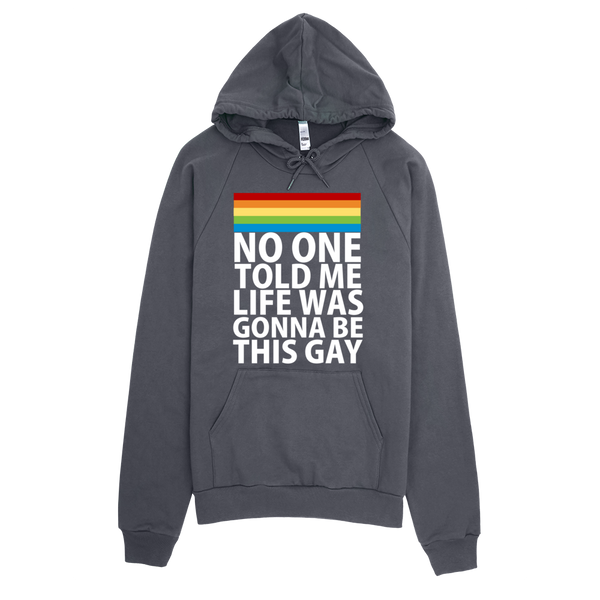 No One Told Me Life Was Gonna Be This Gay Hoodie - Asphalt