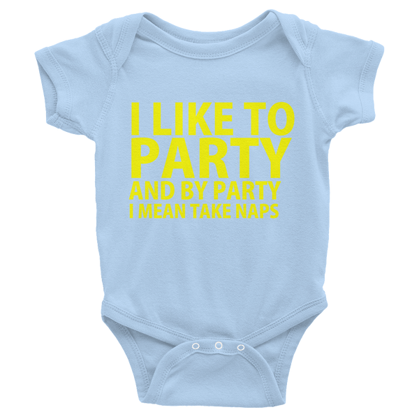 I Like To Party And By Party I Mean Take Naps Infants Onesie - Baby Blue