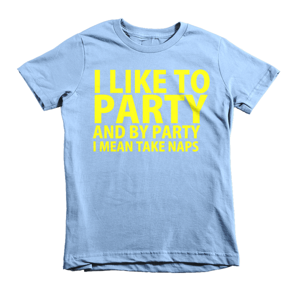 I Like To Party And By Party I Mean Take Naps Kids T-Shirt - Baby Blue