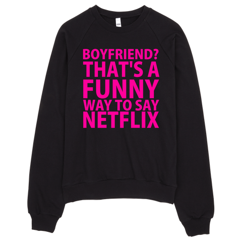 Boyfriend? That's A Funny Way To Say Netflix Sweatshirt - Black