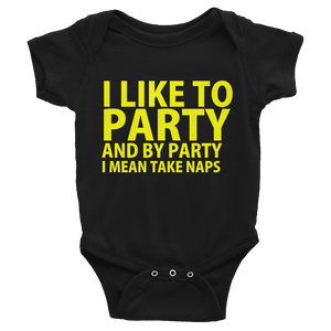 I Like To Party And By Party I Mean Take Naps Infants Onesie - Black
