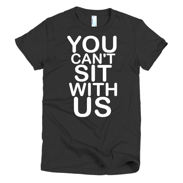 You Can't Sit With Us Womens T-Shirt - Black