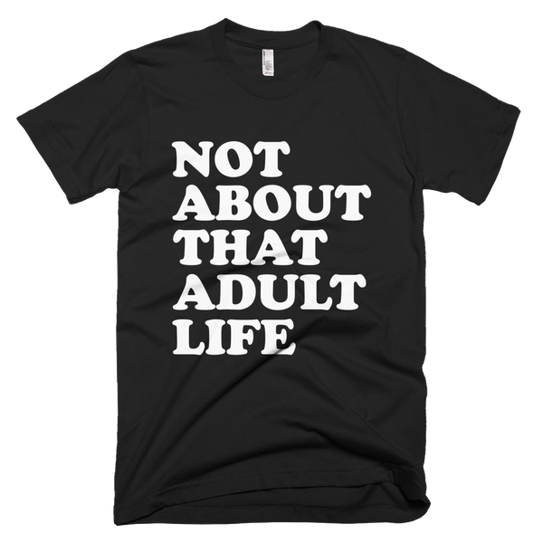 Not About That Adult Life T-Shirt - Black