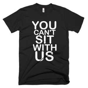 You Can't Sit With Us T-Shirt - Black