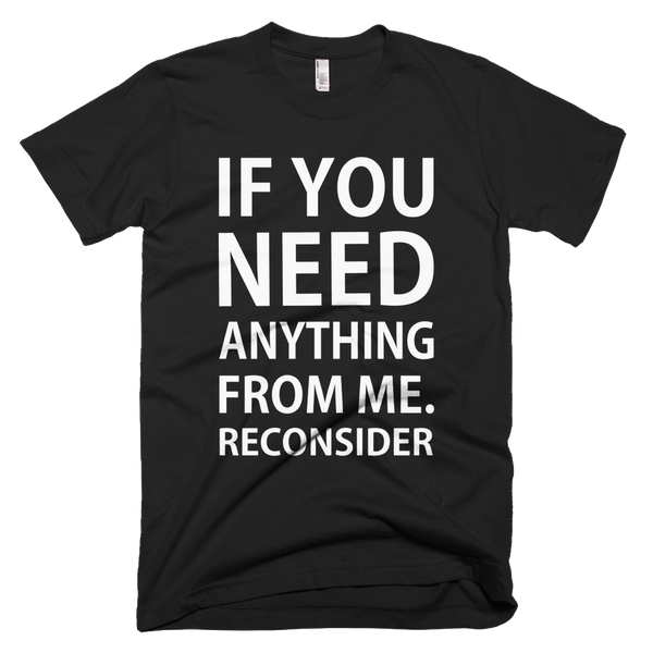 If You Need Anything From Me Reconsider T-Shirt - Black