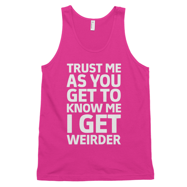 Trust Me As You Get To Know Me I Get Weirder Tank Top - Fuchsia