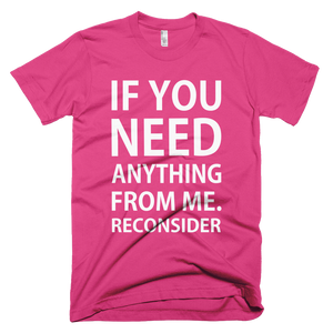 If You Need Anything From Me Reconsider T-Shirt - Fuchsia