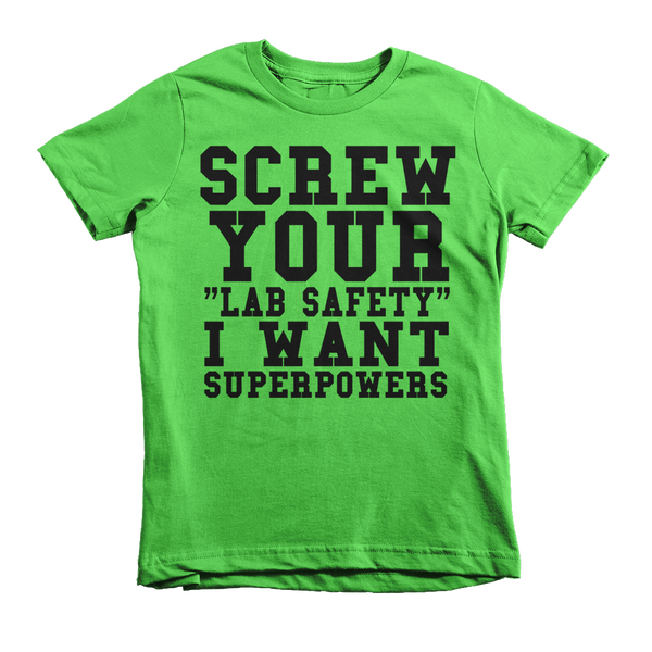 Screw Your Lab Safety I Want Superpowers Kids T-Shirt - Grass