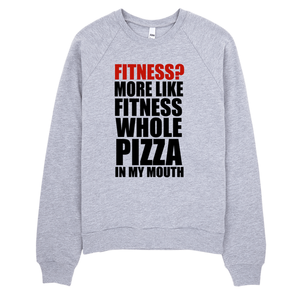 Fitness? More Like Fitness Whole Pizza In My Mouth Sweatshirt - Gray