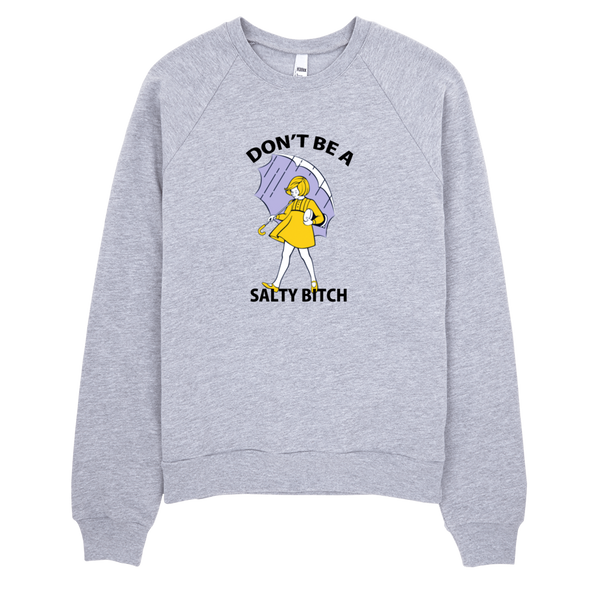 Don't Be A Salty Bitch Sweatshirt - Gray