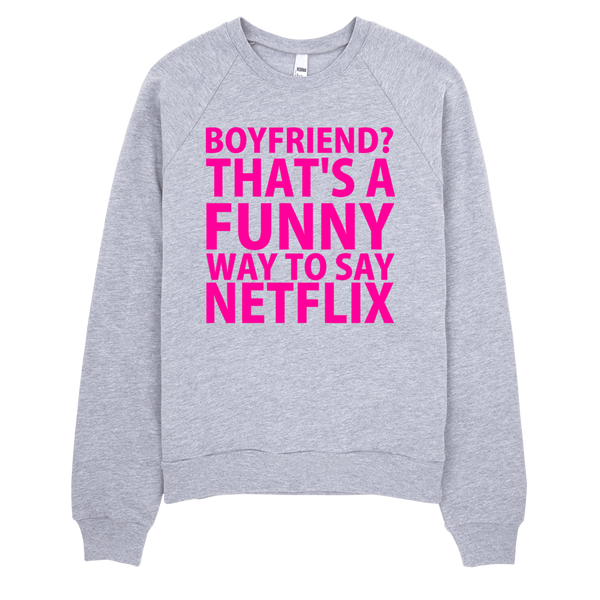 Boyfriend? That's A Funny Way To Say Netflix Sweatshirt - Gray
