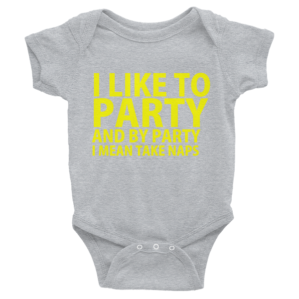I Like To Party And By Party I Mean Take Naps Infants Onesie - Gray