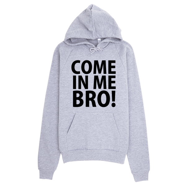 Come In Me Bro Hoodie - Gray