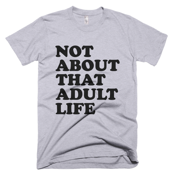 Not About That Adult Life T-Shirt - Gray