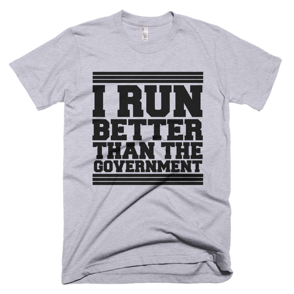 I Run Better Than The Government T-Shirt - Gray
