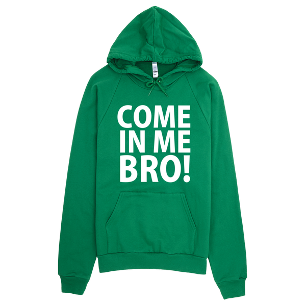 Come In Me Bro Hoodie - Green
