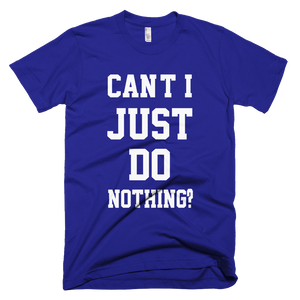 Can't I Just Do Nothing T-Shirt - Lapis
