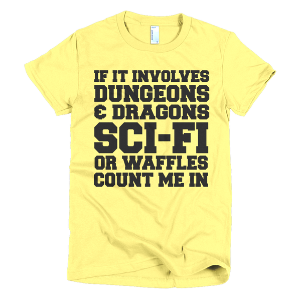 If If Involves Dungeons And Dragons, Sci-fi Or Waffles Count Me In Womens T-Shirt - Yellow