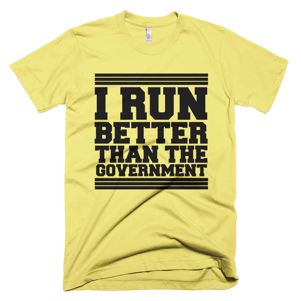 I Run Better Than The Government T-Shirt - Yellow