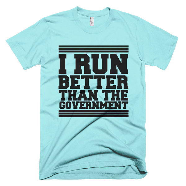 I Run Better Than The Government T-Shirt - Aqua