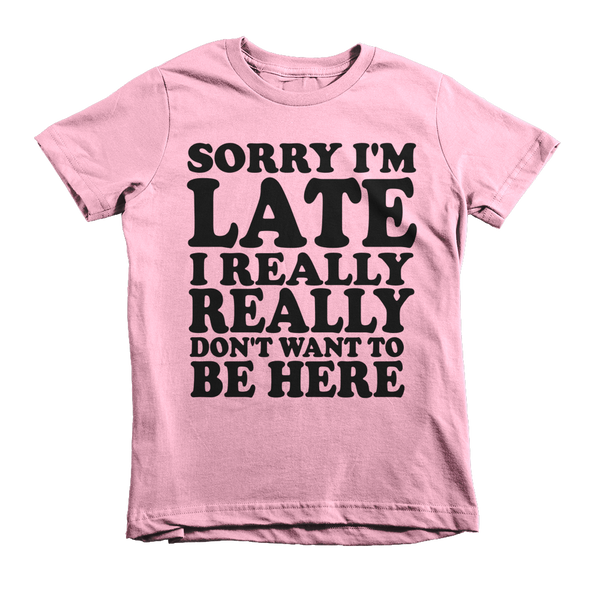 Sorry I'm Late I Really Really Don't Want To Be Here Kids T-Shirt - Pink