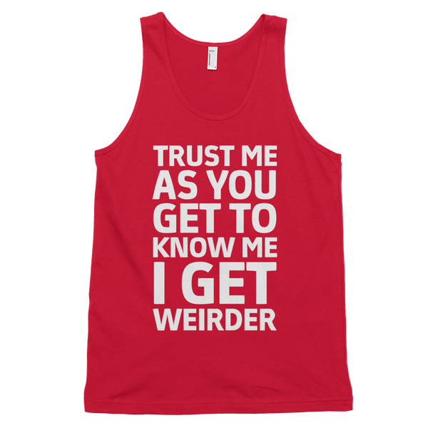 Trust Me As You Get To Know Me I Get Weirder Tank Top - Red