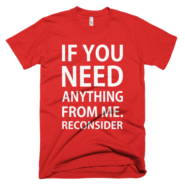 If You Need Anything From Me Reconsider T-Shirt - Red
