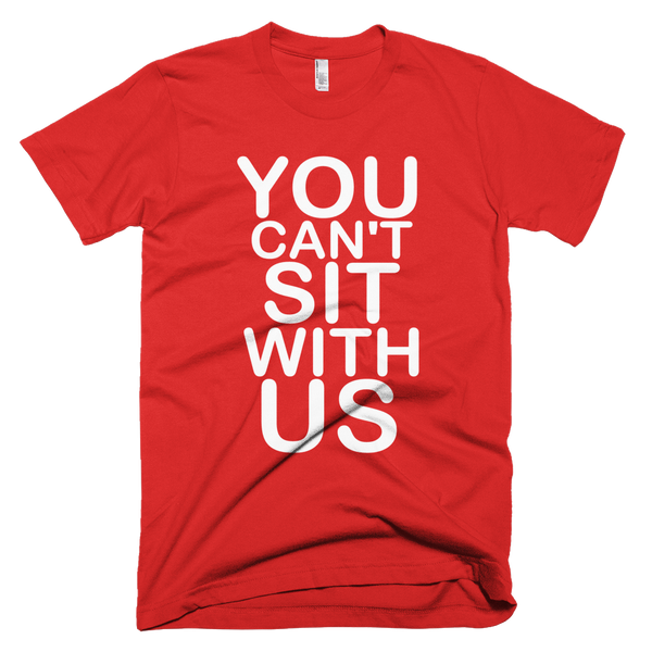 You Can't Sit With Us T-Shirt - Red