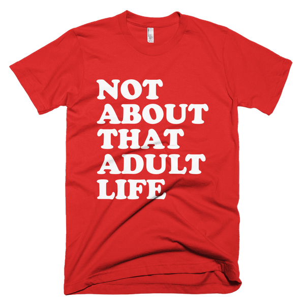 Not About That Adult Life T-Shirt - Red