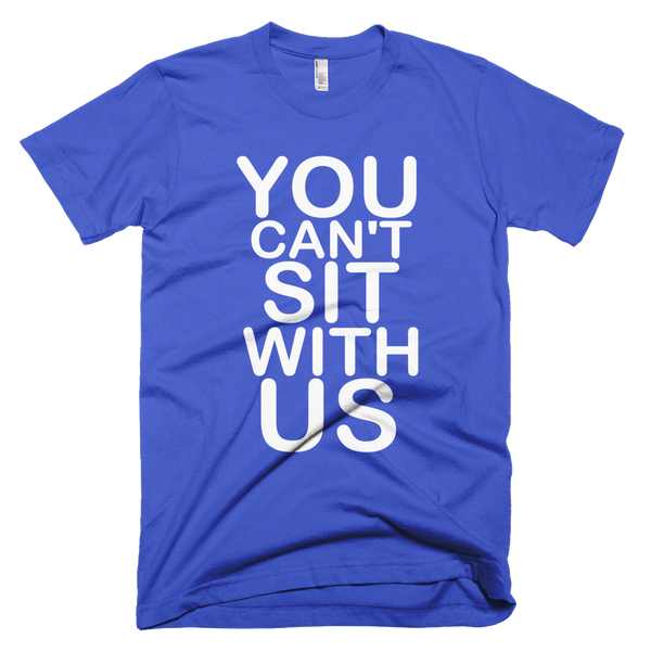 You Can't Sit With Us T-Shirt - Royal Blue