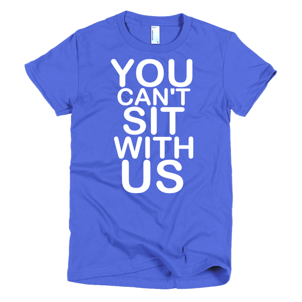 You Can't Sit With Us Womens T-Shirt - Royal Blue