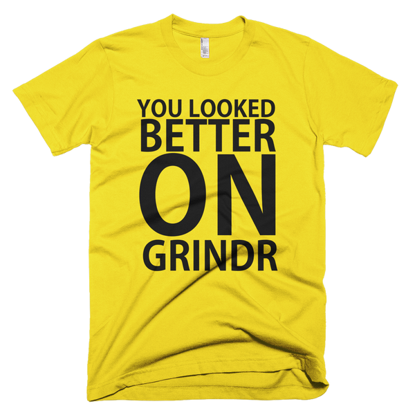 You Looked Better On Grindr T-Shirt - Yellow