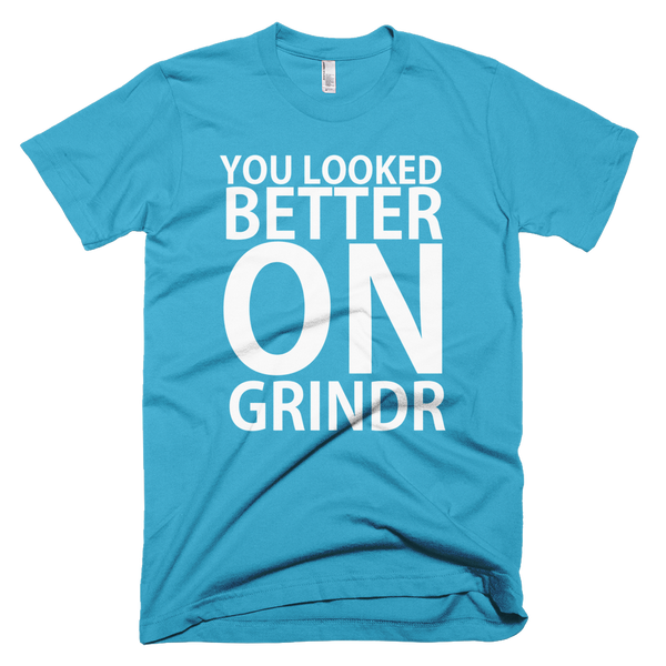You Looked Better On Grindr T-Shirt - Turquoise