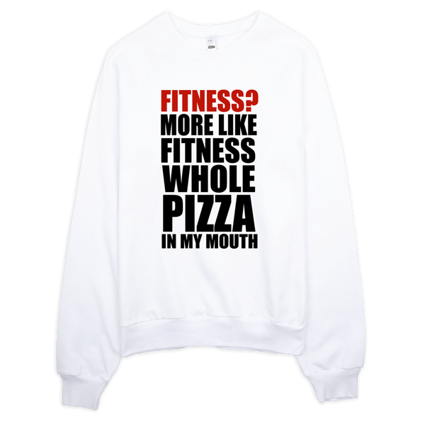 Fitness? More Like Fitness Whole Pizza In My Mouth Sweatshirt - White