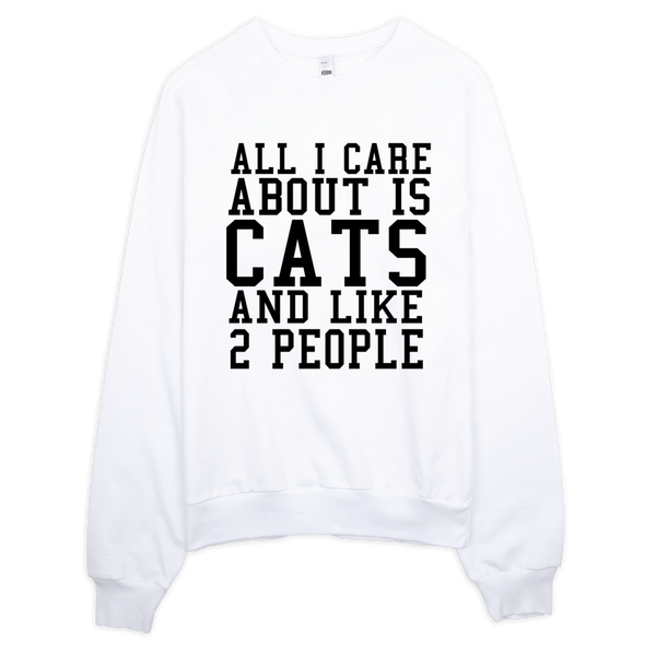 All I Care About Is Cats And Like 2 People Sweatshirt - White