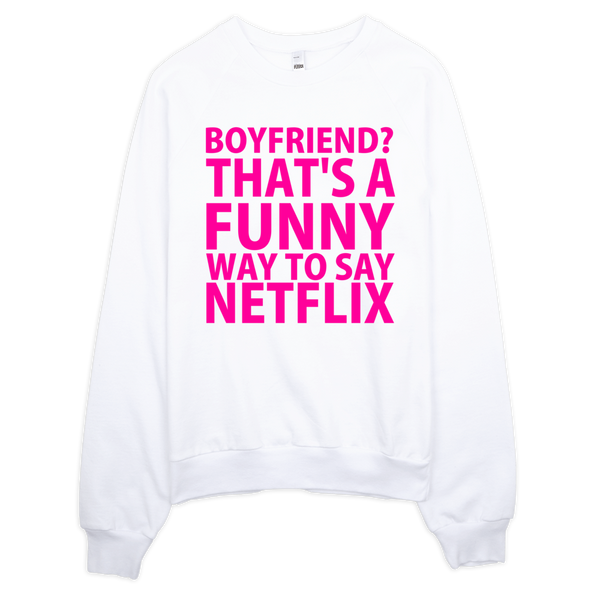 Boyfriend? That's A Funny Way To Say Netflix Sweatshirt - White