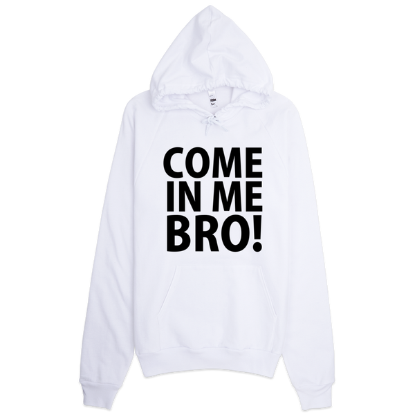 Come In Me Bro Hoodie - White