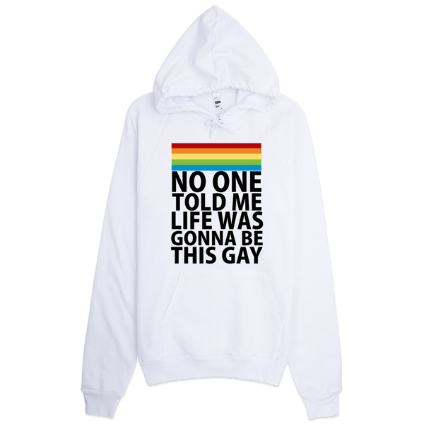 No One Told Me Life Was Gonna Be This Gay Hoodie - White