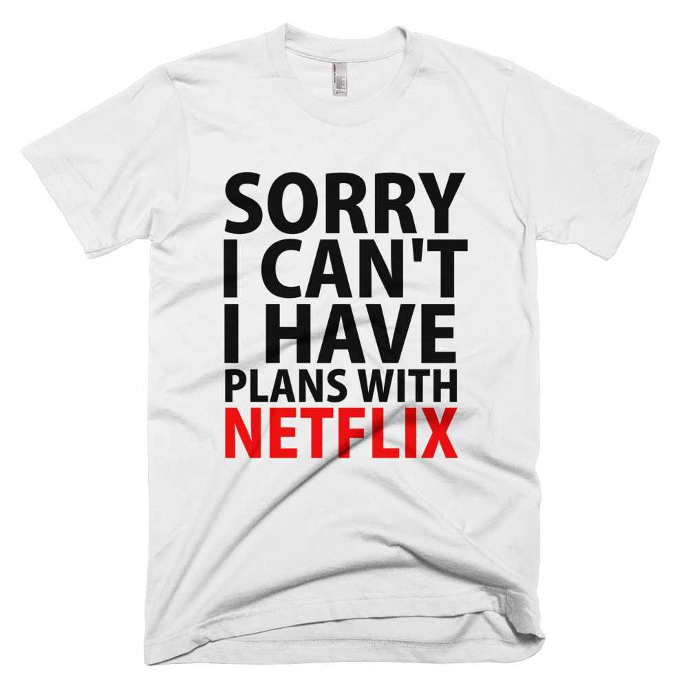 Sorry I Can't I Have Plans With Netflix T-Shirt - White