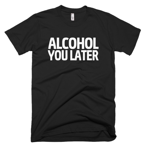 Alcohol You Later T-Shirt - Black