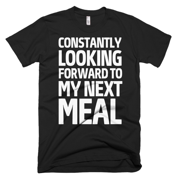 Constantly Looking Forward To My Next Meal T-Shirt - Black