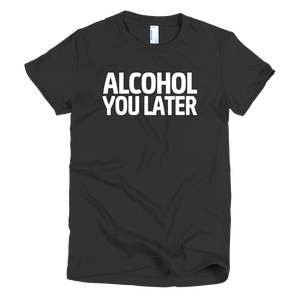 Alcohol You Later Womens T-Shirt - Black