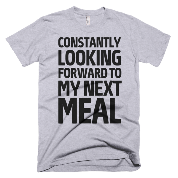 Constantly Looking Forward To My Next Meal T-Shirt - Gray