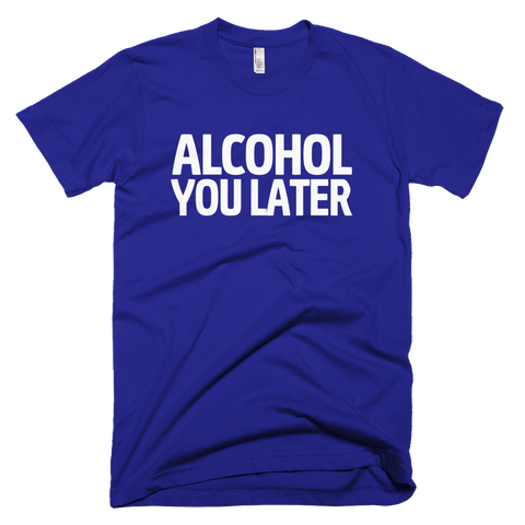 Alcohol You Later T-Shirt - Lapis